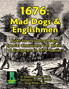 1676: Mad Dogs & Englishmen – Rules for Including Magic, Special Characters, Fell Beasts, & Europeans in 1676 Games