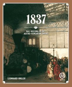 1837: Rail Building in the Austro-Hungarian Empire