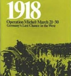 1918: Operation Michel – March 21-30, Germany's Last Chance in the West