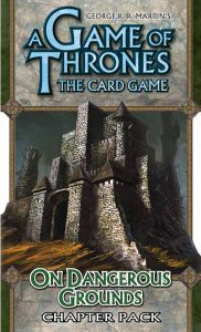 A Game of Thrones: The Card Game – On Dangerous Grounds