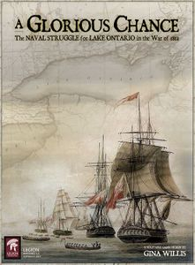 A Glorious Chance: The Naval Struggle for Lake Ontario in the War of 1812