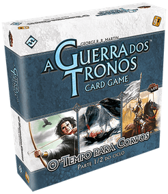 A Guerra dos Tronos: Card Game – O Tempo para Corvos: Parte 1/2 do Ciclo
