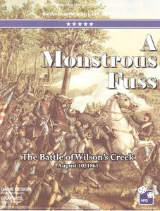 A Monstrous Fuss: The Battle of Wilson's Creek, August 10, 1861
