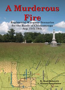 A Murderous Fire: Regimental Wargame Scenarios for the Battle of Chickamauga – Sep. 11th - 19th