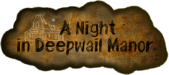 A Night in Deepwail Manor