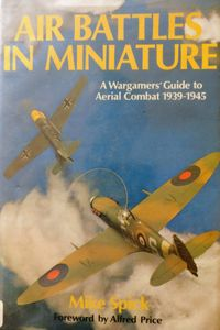 Air Battles in Miniature: A Wargamers' Guide to Aerial Combat 1939-1945