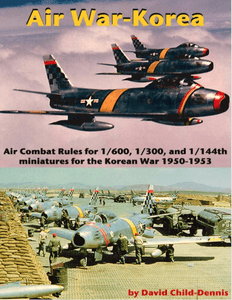 Air War-Korea: Air Combat Rules for 1/600, 1/300, 1/144th Miniatures for the Korean War 1950-1953