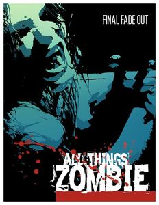 All Things Zombie: Final Fade Out