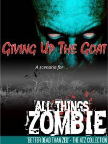 All Things Zombie: Giving Up The Goat