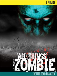 All Things Zombie: I, Zombie