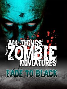 All Things Zombie: Miniatures – Fade to Black