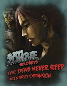 All Things Zombie: Reloaded – The Dead Never Sleep