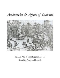 Ambuscades & Affairs of Outposts: Being a Pike & Shot Supplement for Knyghte, Pyke, and Sworde