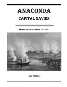 Anaconda: Capital Navies – Naval Warfare in Virginia 1861-1865