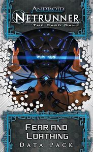 Android: Netrunner – Fear and Loathing