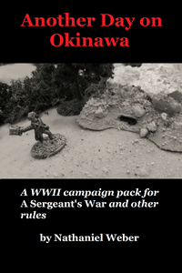 Another Day on Okinawa: A WWII Campaign Pack for A Sergeant's War and other rules