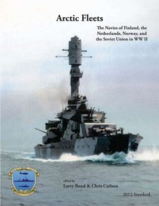 Arctic Fleets: The Navies of Finland, the Netherlands, Norway, and the Soviet Union in WWII (2012 Standard)
