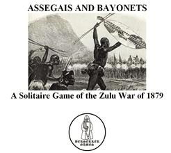 ASSEGAIS AND BAYONETS: A Solitaire Game of the Zulu War of 1879.