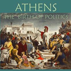 Athens: The Birth of Politics