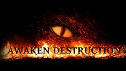 Awaken Destruction