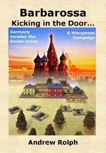 Barbarossa: Kicking in the Door... – Germany Invades the Soviet Union