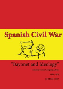 Bayonet & Ideology: Spanish Civil War (1936 – 1939) Battle Rules for 15mm Figures and Models