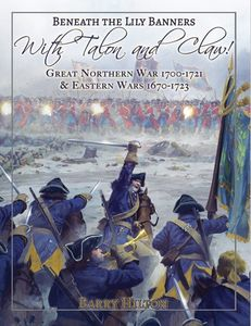 Beneath the Lily Banners: With Talon and Claw! – Great Northern War 1700-1721 & Eastern Wars 1670-1723