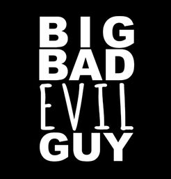 Big Bad Evil Guy