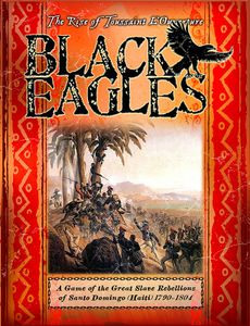 Black Eagles: A Game of the Great Slave Rebellions of Santo Domingo (Haiti) 1790-1804