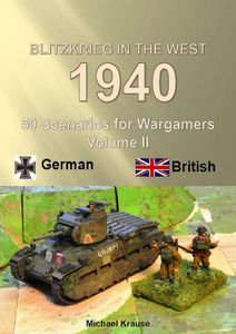 Blitzkrieg in the West 1940: 50 Wargame Scenarios – Volume II: German - British