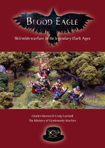 Blood Eagle: Skirmish Wargaming in the Legendary Dark Ages.