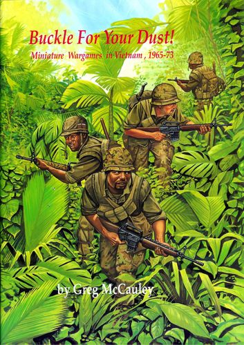 Buckle For Your Dust! Wargaming in Miniature: Vietnam 1965-1973