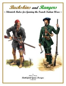 Buckskins and Rangers: Skirmish Rules for Gaming the French Indian Wars
