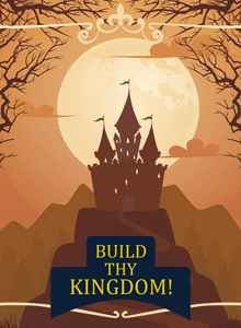 Build Thy Kingdom!