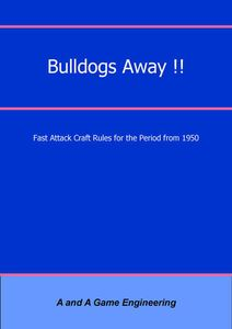 Bulldogs Away!!: Fast Attack Craft Rules for the Period from 1950