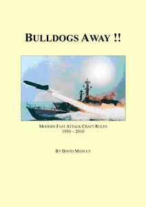 Bulldogs Away!!: Modern Fast Attack Craft Rules 1950 - 2010