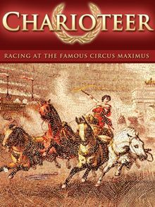 Charioteer: Racing at the Famous Circus Maximus