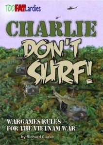 Charlie Don't Surf: Wargame Rules for the Vietnam War