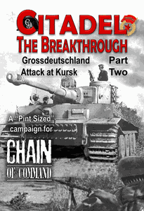 Citadel: The Breakthrough – Grossdeutschland Attack at Kursk Part Two: A Pint Sized Campaign for Chain of Command