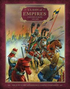 Clash of Empires: Eastern Europe 1494-1698 – Field of Glory Renaissance Gaming Companion