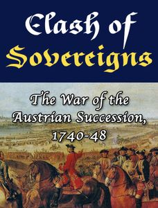 Clash of Sovereigns: The War of the Austrian Succession, 1740-48