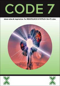 Code 7: More Rules & Inspiration for Resistance if Futile 4 Sci-Fi Rules