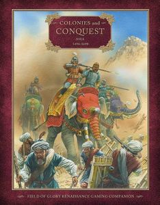 Colonies and Conquest: Asia 1494–1698 – Field of Glory Renaissance Gaming Companion
