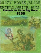 Crazy Horse Black Shield White Bull: Prelude to Little Big Horn 1866