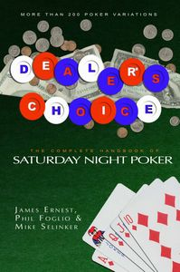 Dealer's Choice: The Complete Handbook of Saturday Night Poker