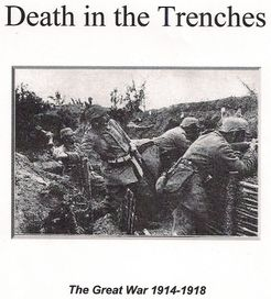 Death in the Trenches: The Great War, 1914-1918