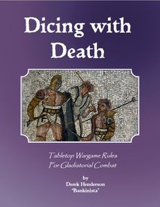 Dicing with Death: Tabletop Wargame Rules for Gladiatorial Combat