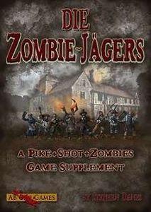 Die Zombie-Jägers: A Pike & Shot & Zombie Game Supplement