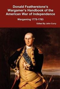 Donald Featherstone's Wargamer's Handbook Of The American War Of Independence Wargaming 1775-1783