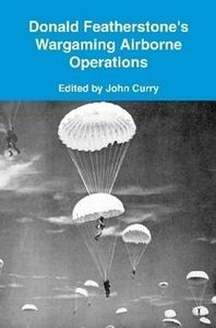 Donald Featherstone's Wargaming Airborne Operations